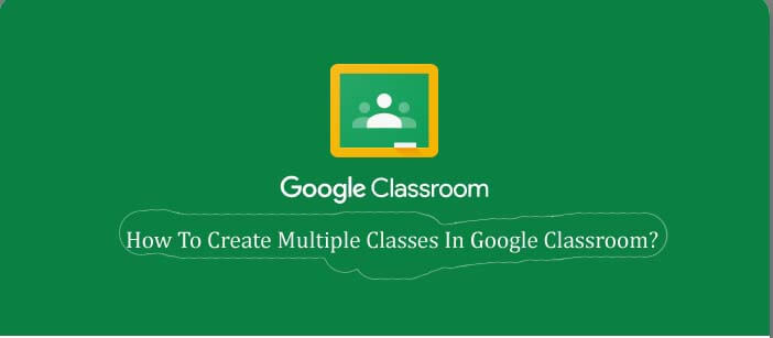 How To Create Multiple Classes In Google Classroom