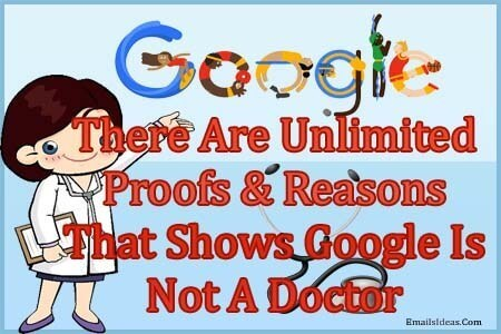 There Are Unlimited Proofs & Reasons That Shows Google Is Not A Doctor
